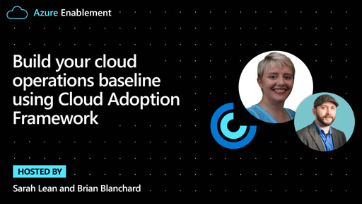 Build your cloud operations baseline using Cloud Adoption Framework