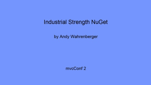 mvcConf 2 - Andy Wahrenberger: Industrial Strenght NuGet