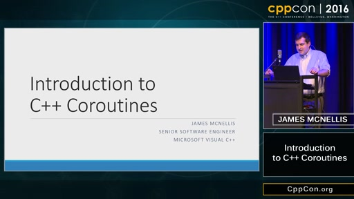 "CppCon 2016: James McNellis ""Introduction to C++ Coroutines"""