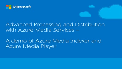 Advanced Processing and Distribution with Azure Media Services – A demo of Azure Media Indexer and Azure Media Player