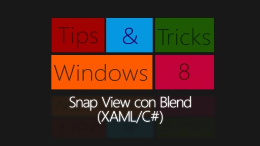 Windows 8 Tips & Tricks. Snap View con Blend (XAML/C#)