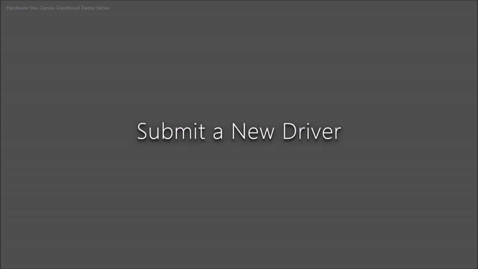 The New Hardware Developer Center Dashboard - Part 3 - Submit a New Driver