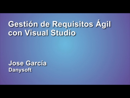 MICROSOFT ALM SESSIONS 2012 GESTIÓN DE REQUISITOS ÁGIL CON VSTUDIO