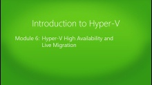 Introduction to Hyper-V Jump Start: (06) Hyper-V High Availability and Live Migration