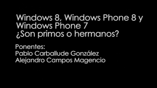 TechDay 2012. Windows 8, Windows Phone 8, y Windows Phone 7. ¿Son primos o hermanos?