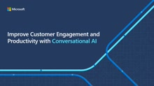 Improve Customer Engagement and Productivity with Conversational AI