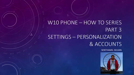02 Senthamil Selvan - W10 Phone – How to series Part 3 – Personalization & Account