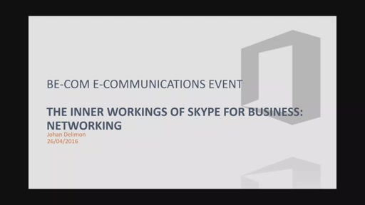 Be-Com E- Communications Event - Skype for Business - Networking & Media Flows Explained  (By Johan Delimon)