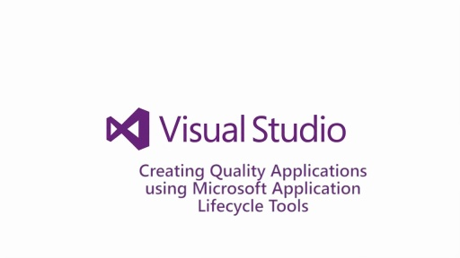 Creating Quality Applications Using Microsoft Application Lifecycle Tools
