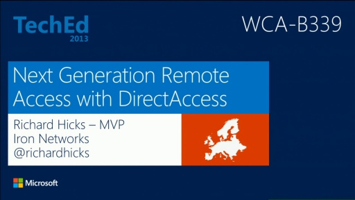 The Future Is Now! Next Generation Remote Access Today with Windows Server 2012 DirectAccess