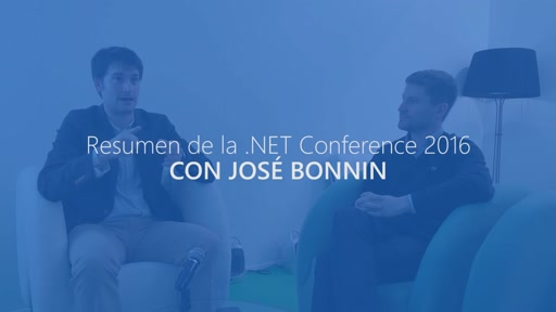 Resumen de la .NET Conference con Jose Bonnin