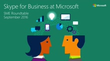 Skype for Business at Microsoft (SME roundtable September 2016)