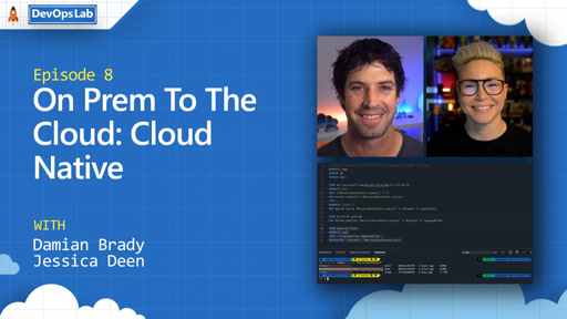 On Prem To The Cloud: Cloud Native - Episode 8