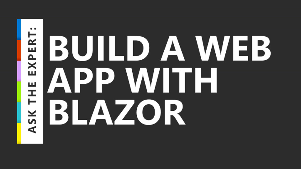 Ask the Expert: Build a Web App with Blazor