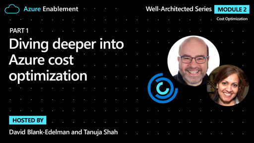 Diving deeper into Azure cost optimization (Part 1) | Cost Optimization Ep. 2 : Well-Architected series