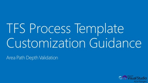 TFS Process Template Customization Guide - Area Path Depth Validation
