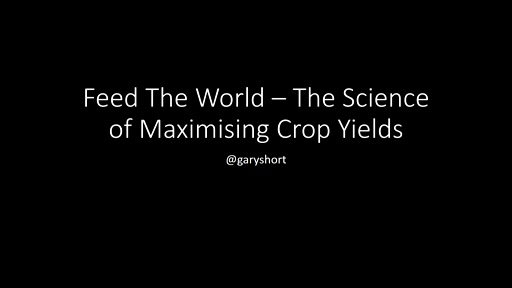 Feed The World! The Science of Maximising Crop Yields