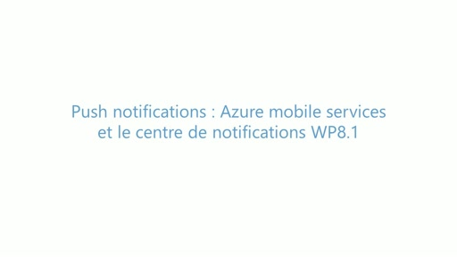 Build 2014 - Push Notifications : Azure Mobile Services et le Centre de Notifications WP8.1