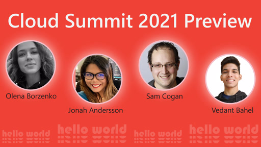 Hello World: Cloud Summit 2021 Preview