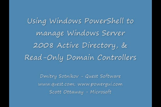 Dmitry Sotnikov: Using Windows PowerShell to manage Windows Server 2008 Active Directory and Read-On