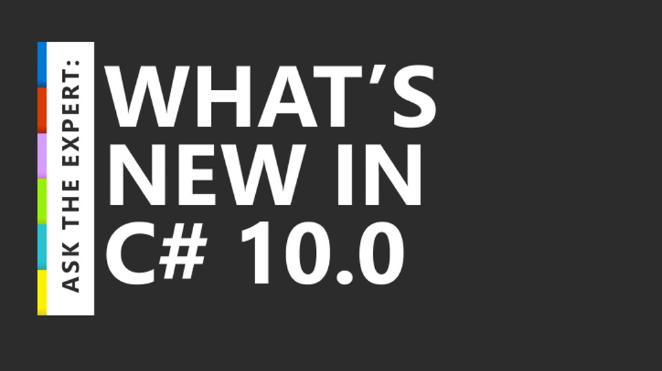 Ask the Expert: What's New in C# 10.0 with Mads Torgersen
