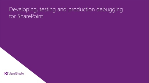 Developing, testing, and production debugging for SharePoint