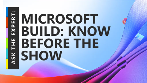 Ask the Expert: Microsoft Build: Know Before The Show p2