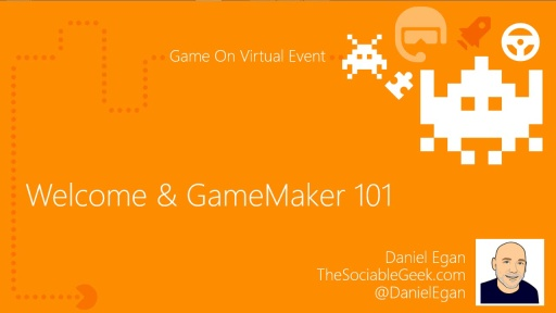 Game On Virtual Event: (Part 1)  Welcome & GameMaker 101