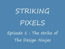 Striking Pixels - The Strike of the Design Ninjas - Episode 1