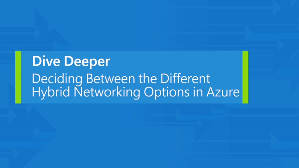 Deciding between the different hybrid networking options in Azure