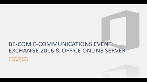Be-Com E- Communications Event - Collaboration - Exchange 2016 & Office Online Server (By Michel de Rooij)