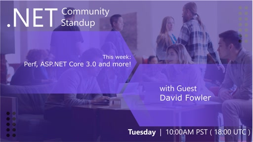 ASP.NET Community Standup - March 5th, 2019 - David Fowler on Perf, ASP.NET Core 3.0 and More!