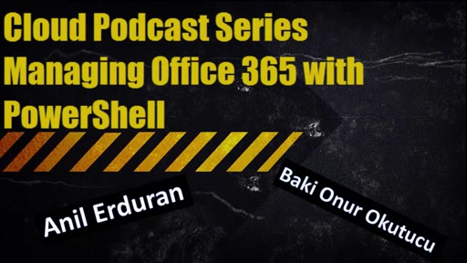 Cloud Podcast Series - Managing Office 365 with PowerShell