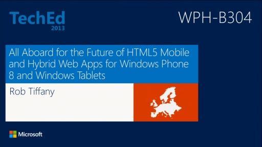 All Aboard for the Future of HTML5 Mobile and Hybrid Web Apps for Windows Phone 8 and Windows Tablets (repeated from 26 June, 8:30)