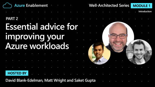 Essential advice for improving your Azure workloads (Part 2) | Introduction Ep. 3 : Well-Architected series