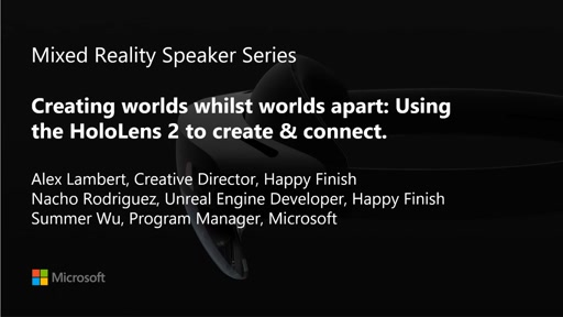 MR Speaker Series: Creating worlds whilst worlds apart: Using the HoloLens 2 to create & connect.