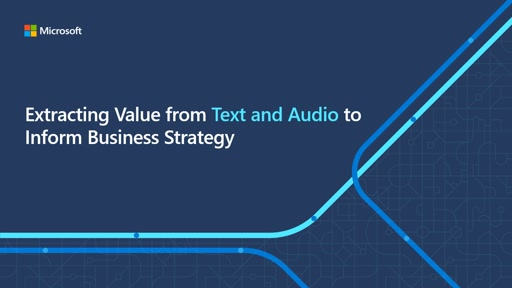 Extracting Value from Text and Audio to Inform Business Strategy