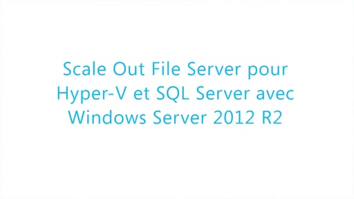 Virtualisation WS 2012 R2 04 - Scale Out File Server pour Hyper-V et SQL Server avec WS 2012 R2