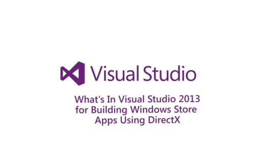 What's in Visual Studio 2013 for Building Store Apps Using DirectX