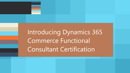 Introducing Dynamics 365 Commerce Functional Consultant Certification
