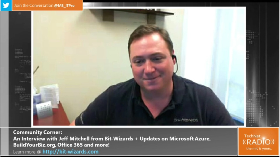 TechNet Radio Community Corner: An Interview with Jeff Mitchell from Bit-Wizards PLUS Updates on Microsoft Azure, BuildYourBiz.org, Office 365 and more!