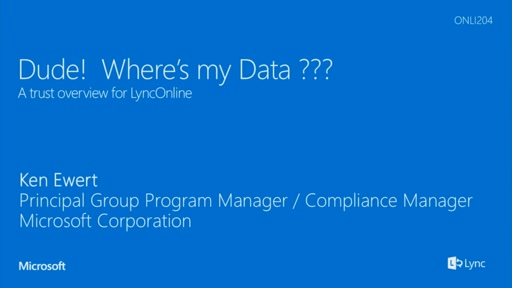 Dude... Where's my Data?  Exploring the Commitment to Security and Compliance that Lync Online Offers to its Customers