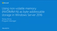 Using Non-volatile Memory (NVDIMM-N) as Byte-Addressable Storage in Windows Server 2016