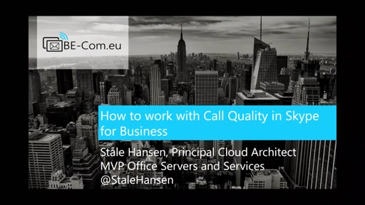 BE-COM2017-SFB How to work with Call Quality in Skype for Business (Stale Hansen)