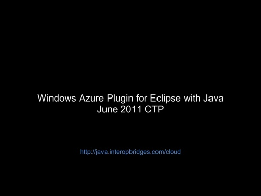 Screencast: Windows Azure Plugin for Eclipse with Java June 2011 CTP