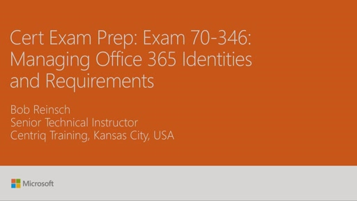 Cert Exam Prep: Exam 70-346: Managing Office 365 Identities and Requirements