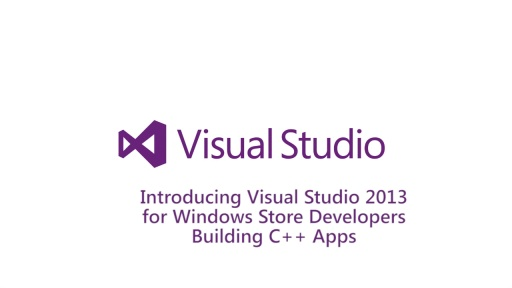 Introducing Visual Studio 2013 for Windows Developers Building C++ Apps