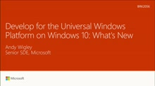 Develop for the Universal Windows Platform on Windows 10: What's New