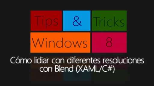 Windows 8 Tips & Tricks. Cómo lidiar con diferentes resoluciones de pantalla con Blend (XAML/C#)