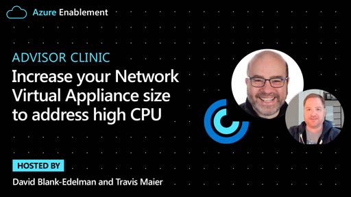 Advisor Clinic: Increase your Network Virtual Appliance size to address high CPU